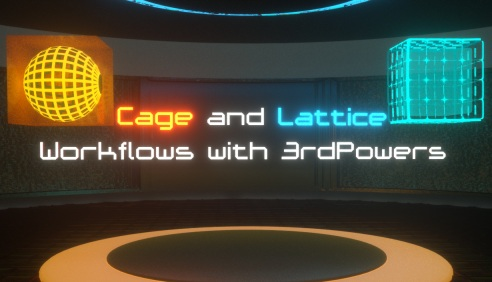 Cage and Lattice Workflows by Ryan Roye [RR]